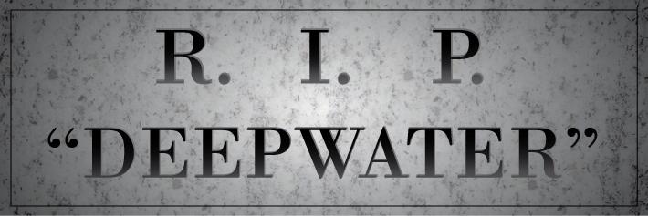 The Deepwater brand has been deep-sixed